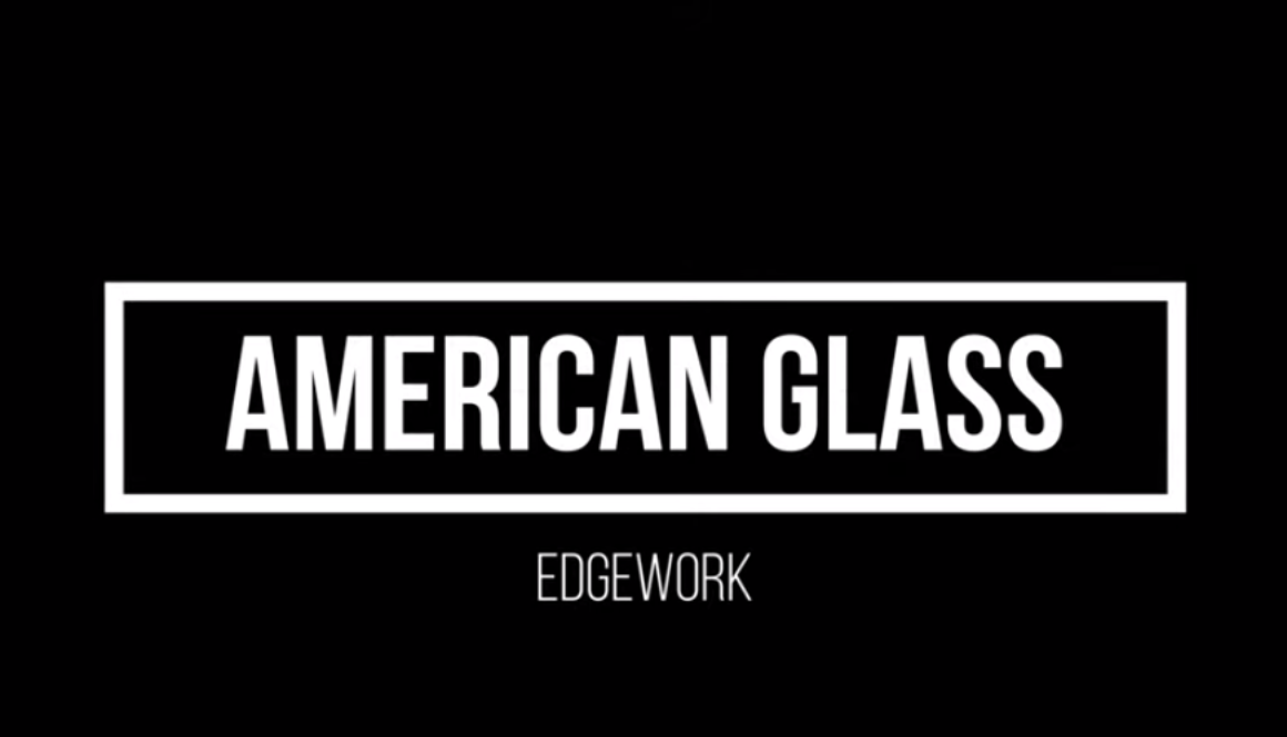 Edgework | American Glass
