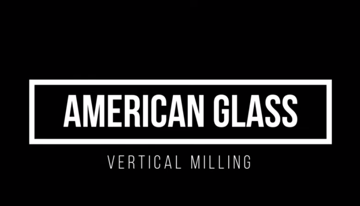 Vertical Milling | American Glass